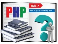 PHP cơ bản - Bài 7: Hàm và gọi lại hàm trong PHP