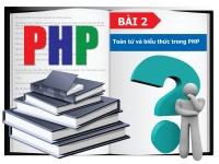 PHP cơ bản - Bài 2:Toán tử và biểu thức trong PHP